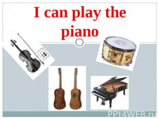 I can play the piano