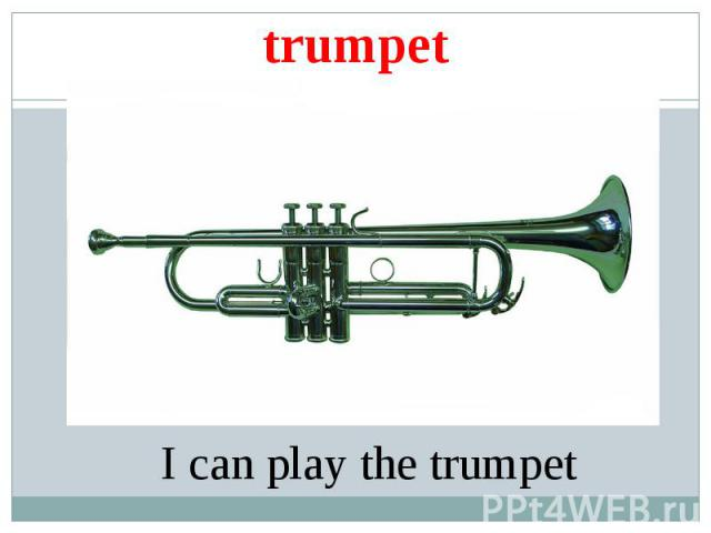 trumpetI can play the trumpet
