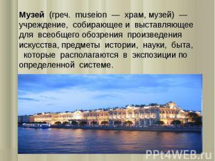 Музей (греч. museion — храм, музей) — учреждение, собирающее и выставляющее для