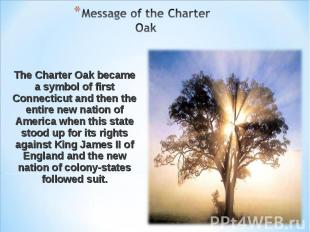 Message of the Charter Oak The Charter Oak became a symbol of first Connecticut
