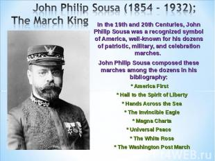 John Philip Sousa (1854 - 1932); The March King In the 19th and 20th Centuries,