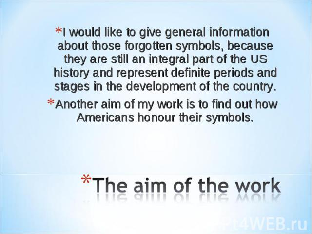 I would like to give general information about those forgotten symbols, because they are still an integral part of the US history and represent definite periods and stages in the development of the country. Another aim of my work is to find out how …