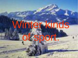 Winter kinds of sport.