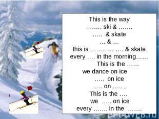 This is the way….…. ski & …….….. & skate… & …this is … …. … …. & skateevery …. i