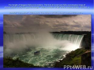 The heightof NiagaraFallsis 53meters.The foot ofAmericanFallsovershadow