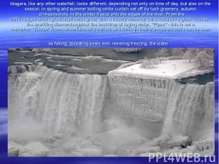 Niagara,like any otherwaterfall,looks different, depending not onlyon time o