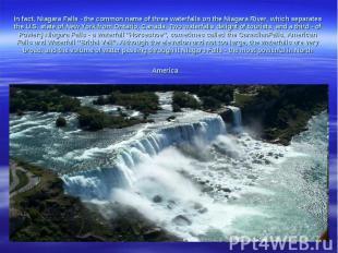 In fact,NiagaraFalls-the common nameof threewaterfalls onthe Niagara Rive