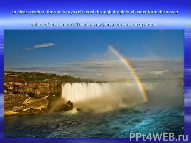 In clearweather,the sun's raysrefractedthrough dropletsof waterform theseven colorsof the rainbow.Theiris a few,oftenone inside the other