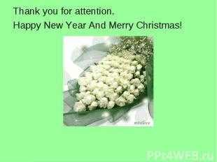 Thank you for attention.Happy New Year And Merry Christmas!