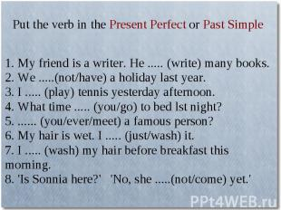 Put the verb in the Present Perfect or Past Simple1. My friend is a writer. He .