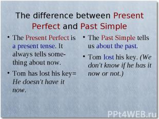 The difference between Present Perfect and Past SimpleThe Present Perfect is a p