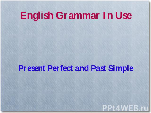 English Grammar In UsePresent Perfect and Past Simple