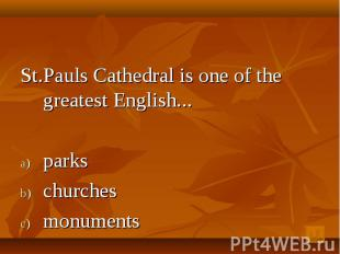 St.Pauls Cathedral is one of the greatest English... parks churches monuments