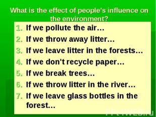 What is the effect of people's influence on the environment?If we pollute the ai