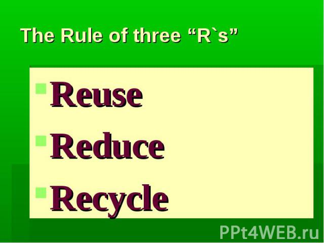 "The Rule of three ""R`s""ReuseReduceRecycle"