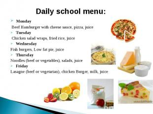 Daily school menu: Monday Beef Hamburger with cheese sauce, pizza, juice Tuesday
