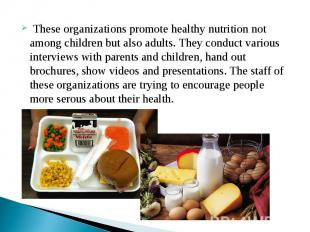 These organizations promote healthy nutrition not among children but also adults