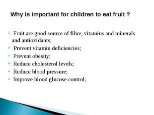 Why is important for children to eat fruit ? Fruit are good source of fibre, vit