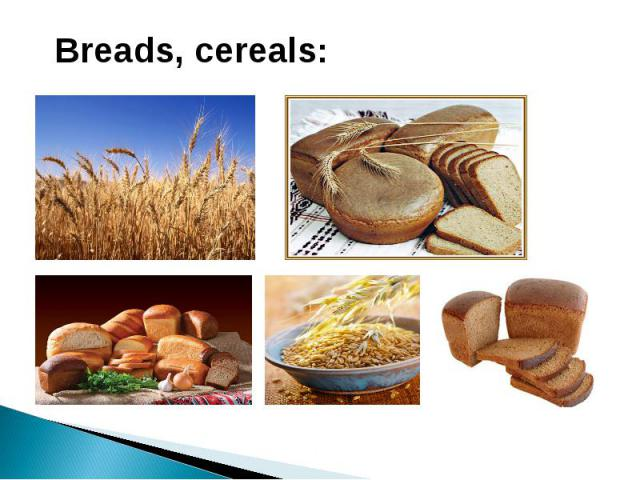Breads, cereals:
