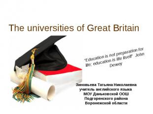 "The universities of Great Britain""Education is not preparation for life; educati"
