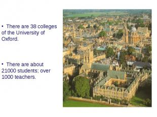 There are 38 colleges of the University of Oxford. There are about 21000 student