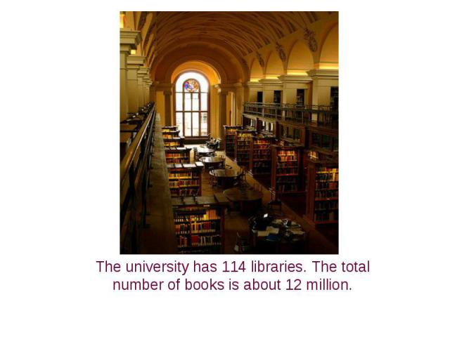 The university has 114 libraries. The total number of books is about 12 million.