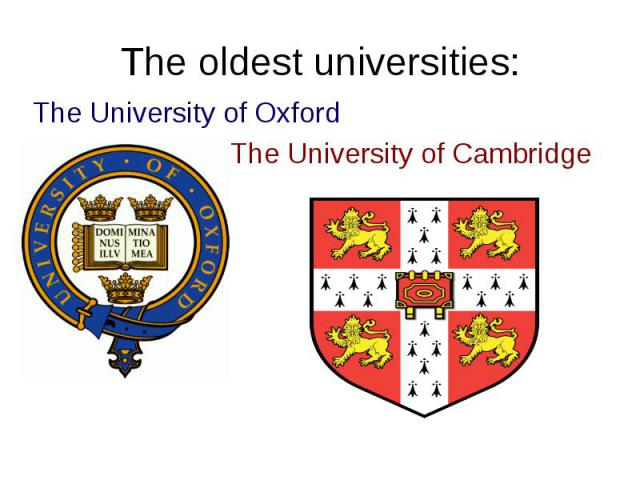 The oldest universities:The University of Oxford The University of Cambridge