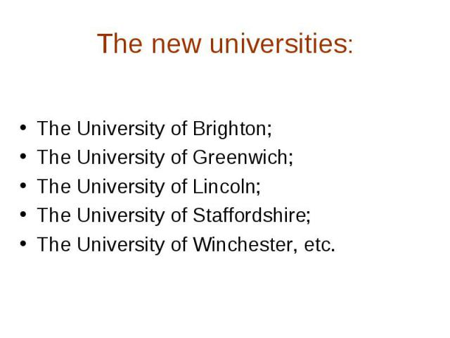 The new universities:The University of Brighton;The University of Greenwich;The University of Lincoln;The University of Staffordshire;The University of Winchester, etc.