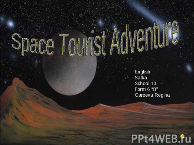 "Space Tourist AdventureEnglishSatkaSchool 10Form 6 ""B""Gareeva Regina"