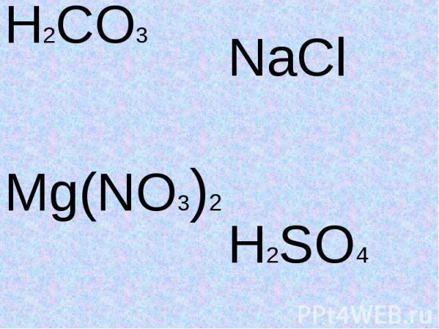 H2CO3NaClH2SO4Mg(NO3)2