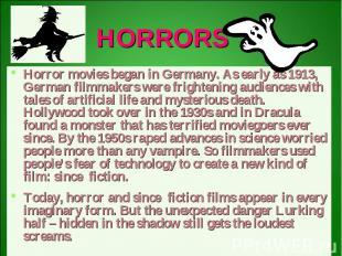 HORRORS Horror movies began in Germany. As early as 1913, German filmmakers were