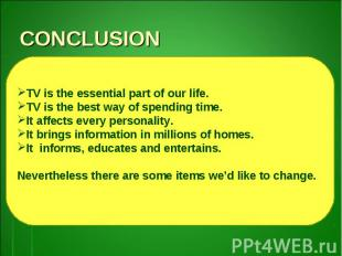 CONCLUSIONTV is the essential part of our life.TV is the best way of spending ti