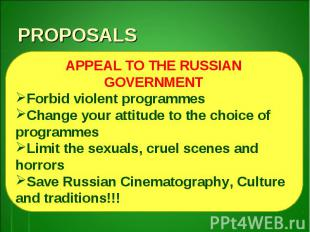 PROPOSALSAPPEAL TO THE RUSSIAN GOVERNMENTForbid violent programmesChange your at