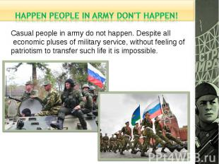 happen people in army don't happen!Casual people in army do not happen. Despite