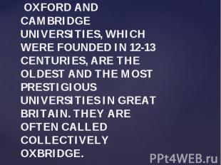 OXFORD AND CAMBRIDGE UNIVERSITIES, WHICH WERE FOUNDED IN 12-13 CENTURIES, ARE TH