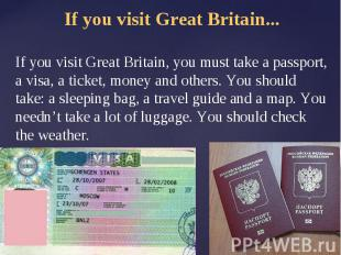 If you visit Great Britain...If you visit Great Britain, you must take a passpor