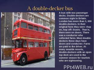 A double-decker busA bus with two passenger decks. Double-deckers are common sig