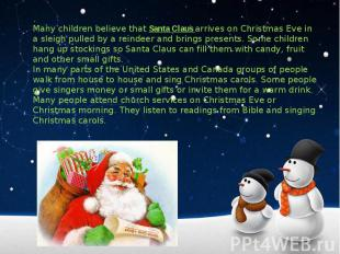 Many children believe that Santa Claus arrives on Christmas Eve in a sleigh pull