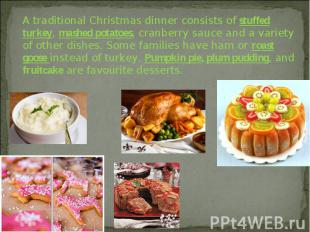 A traditional Christmas dinner consists of stuffed turkey, mashed potatoes, cran