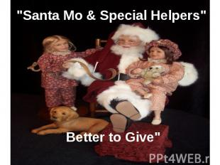 """""""Santa Mo & Special Helpers""""""""Better to Give"""""""