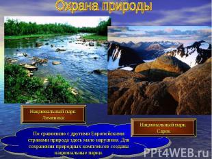 Охрана природыПо сравнению с другими Европейскими странами природа здесь мало на