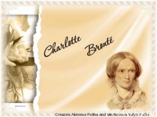 Charlotte BronteCreators:Akimova Polina and Mezhevova Yulya 9 «B»