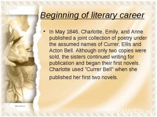 Beginning of literary careerIn May 1846, Charlotte, Emily, and Anne published a