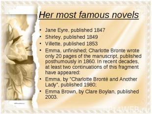 Her most famous novelsJane Eyre, published 1847Shirley, published 1849Villette,