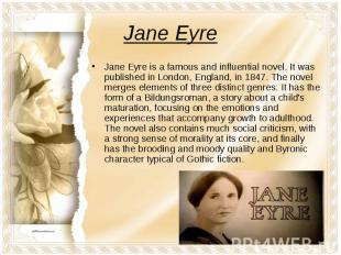 Jane EyreJane Eyre is a famous and influential novel. It was published in London