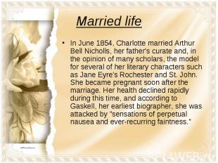 Married lifeIn June 1854, Charlotte married Arthur Bell Nicholls, her father's c