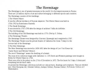 The Hermitage The Hermitage is one of greatest museums in the world. It is the l
