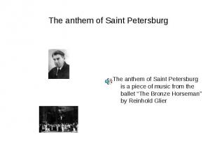 The anthem of Saint PetersburgThe anthem of Saint Petersburg is a piece of music