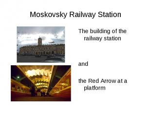 Moskovsky Railway StationThe building of the railway station and the Red Arrow a