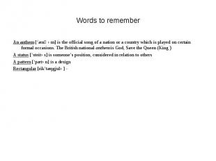 Words to rememberAn anthem ['ænӨəm] is the official song of a nation or a countr
